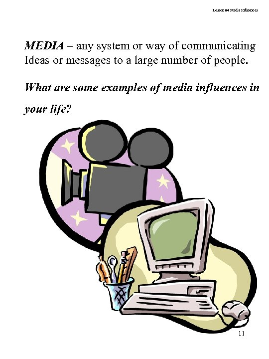 Lesson #4 Media Influences MEDIA – any system or way of communicating Ideas or