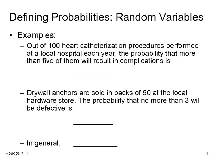 Defining Probabilities: Random Variables • Examples: – Out of 100 heart catheterization procedures performed