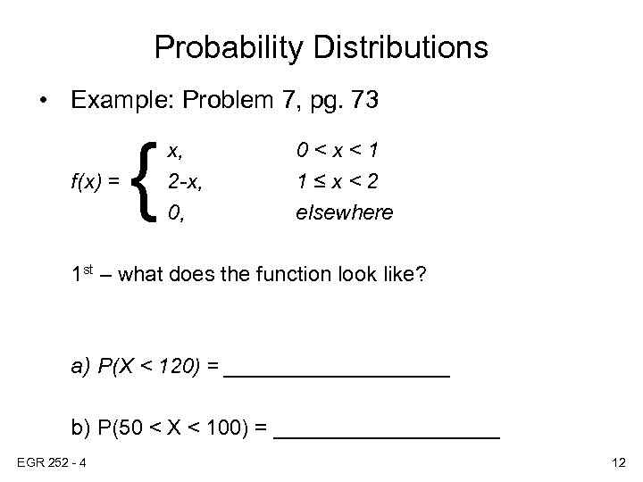 Probability Distributions • Example: Problem 7, pg. 73 f(x) = { x, 2 -x,