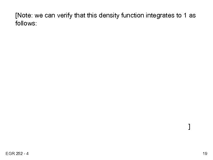 [Note: we can verify that this density function integrates to 1 as follows: ]