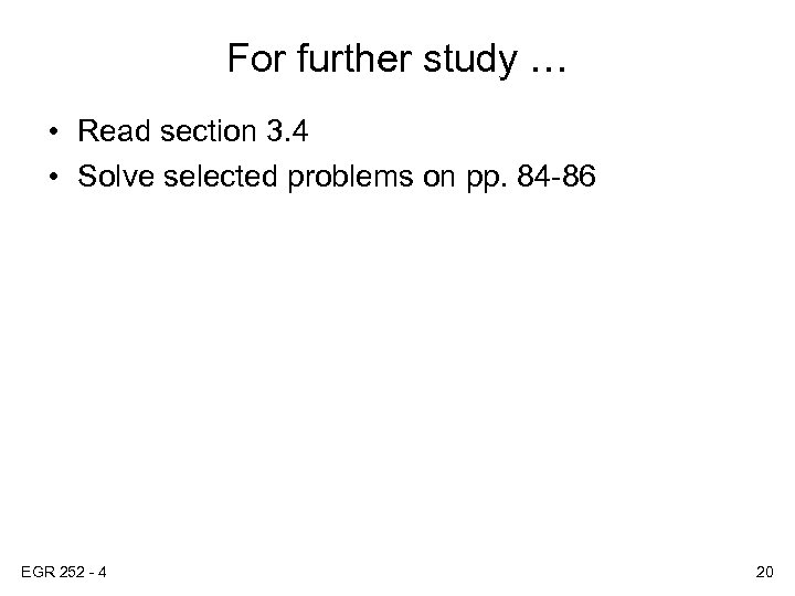 For further study … • Read section 3. 4 • Solve selected problems on