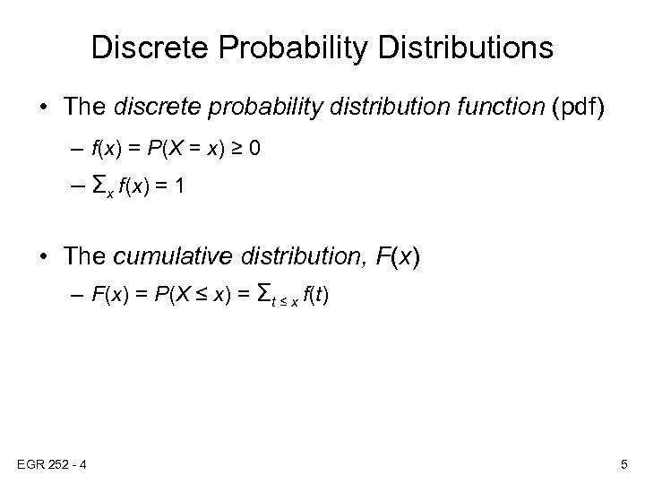 Discrete Probability Distributions • The discrete probability distribution function (pdf) – f(x) = P(X