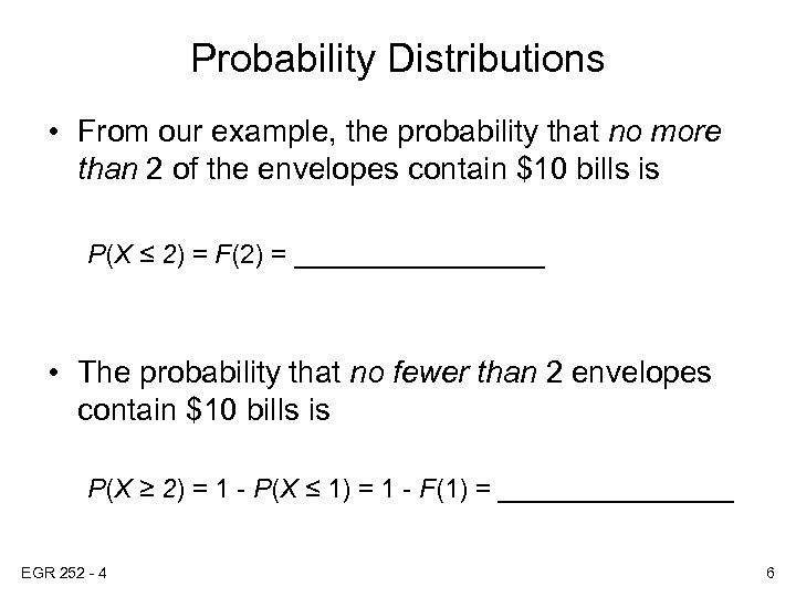 Probability Distributions • From our example, the probability that no more than 2 of