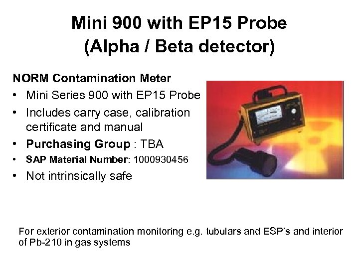 Mini 900 with EP 15 Probe (Alpha / Beta detector) NORM Contamination Meter •