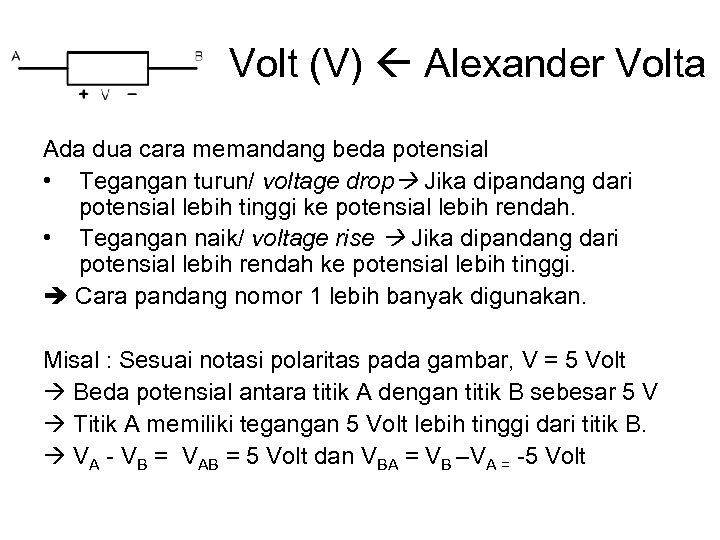 Volt (V) Alexander Volta Ada dua cara memandang beda potensial • Tegangan turun/ voltage