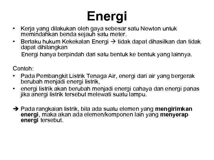 Energi • Kerja yang dilakukan oleh gaya sebesar satu Newton untuk memindahkan benda sejauh