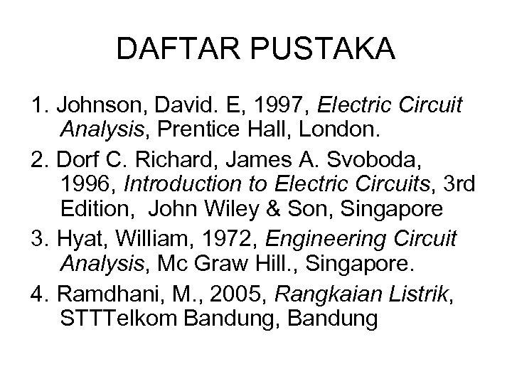 DAFTAR PUSTAKA 1. Johnson, David. E, 1997, Electric Circuit Analysis, Prentice Hall, London. 2.