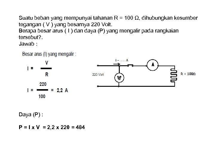 Suatu beban yang mempunyai tahanan R = 100 Ω, dihubungkan kesumber tegangan ( V