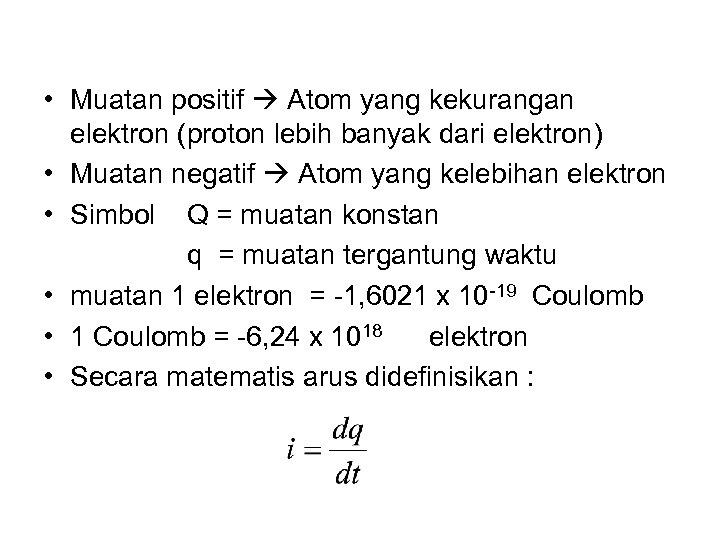 • Muatan positif Atom yang kekurangan elektron (proton lebih banyak dari elektron) •