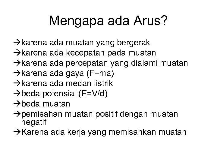 Mengapa ada Arus? karena ada muatan yang bergerak karena ada kecepatan pada muatan karena