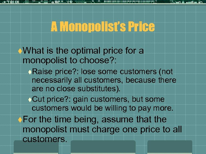 A Monopolist's Price t. What is the optimal price for a monopolist to choose?