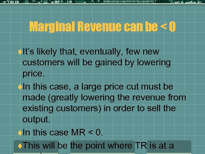 Marginal Revenue can be < 0 t. It's likely that, eventually, few new customers