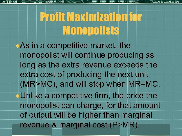 Profit Maximization for Monopolists t. As in a competitive market, the monopolist will continue