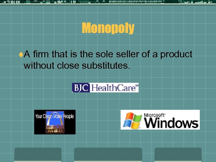 Monopoly t. A firm that is the sole seller of a product without close