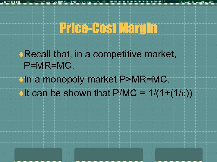 Price-Cost Margin t. Recall that, in a competitive market, P=MR=MC. t. In a monopoly