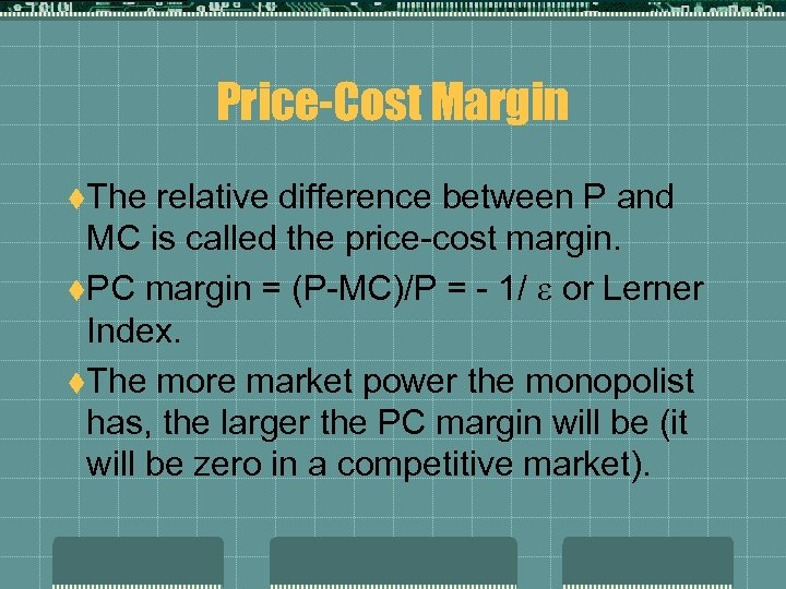 Price-Cost Margin t. The relative difference between P and MC is called the price-cost