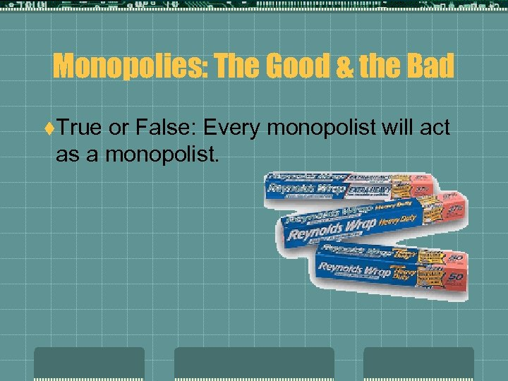 Monopolies: The Good & the Bad t. True or False: Every monopolist will act