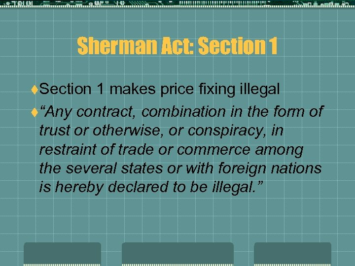 """Sherman Act: Section 1 t. Section 1 makes price fixing illegal t""""Any contract, combination"""