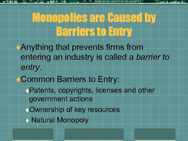 Monopolies are Caused by Barriers to Entry t. Anything that prevents firms from entering