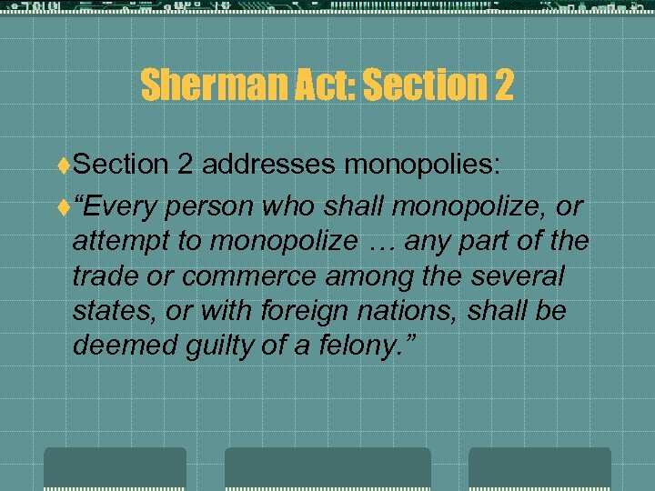 """Sherman Act: Section 2 t. Section 2 addresses monopolies: t""""Every person who shall monopolize,"""