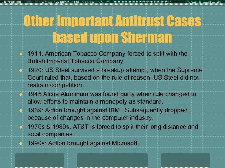 Other Important Antitrust Cases based upon Sherman t t t 1911: American Tobacco Company