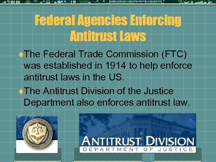 Federal Agencies Enforcing Antitrust Laws t. The Federal Trade Commission (FTC) was established in