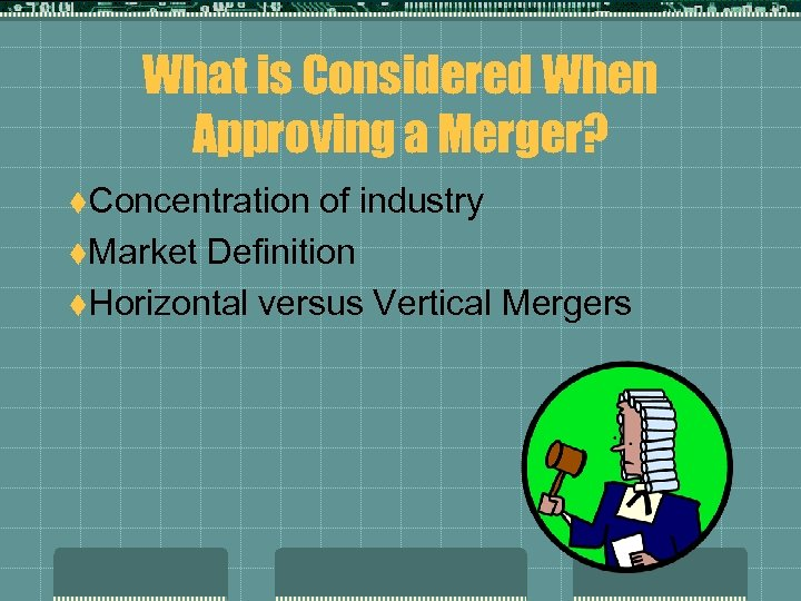 What is Considered When Approving a Merger? t. Concentration of industry t. Market Definition