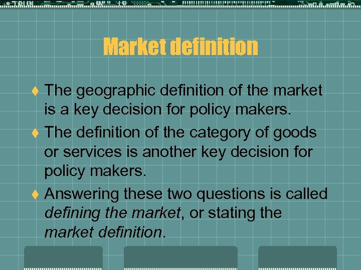 Market definition The geographic definition of the market is a key decision for policy