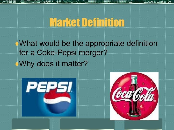 Market Definition t. What would be the appropriate definition for a Coke-Pepsi merger? t.