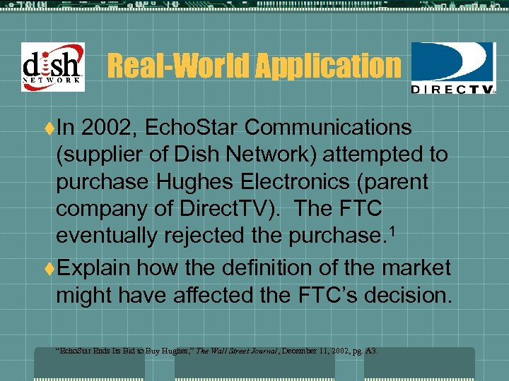 Real-World Application t. In 2002, Echo. Star Communications (supplier of Dish Network) attempted to