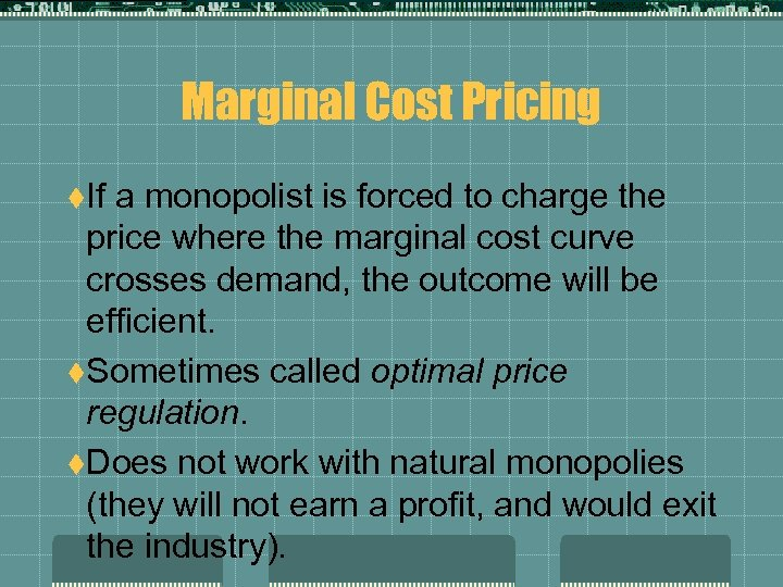 Marginal Cost Pricing t. If a monopolist is forced to charge the price where