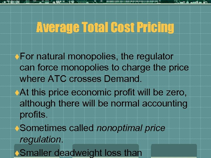 Average Total Cost Pricing t. For natural monopolies, the regulator can force monopolies to