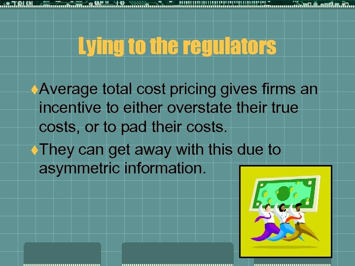 Lying to the regulators t. Average total cost pricing gives firms an incentive to