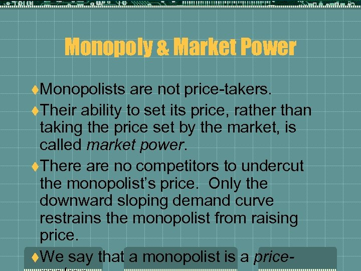 Monopoly & Market Power t. Monopolists are not price-takers. t. Their ability to set
