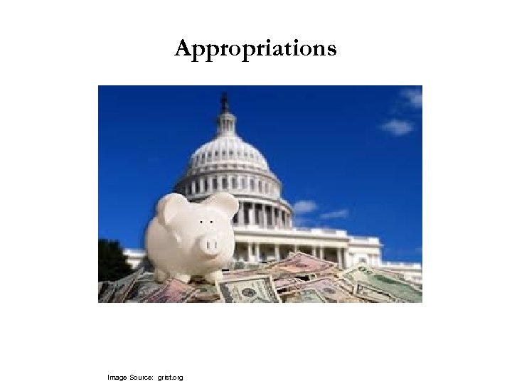 Appropriations Image Source: grist. org