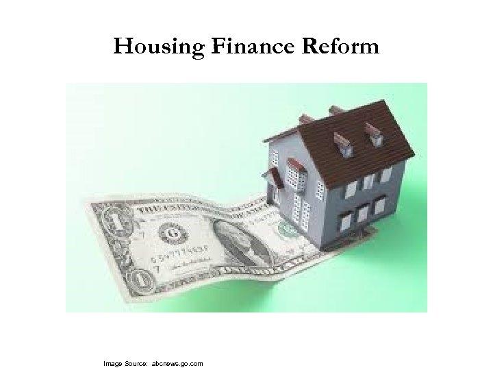 Housing Finance Reform Image Source: abcnews. go. com