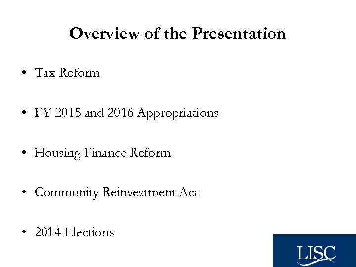 Overview of the Presentation • Tax Reform • FY 2015 and 2016 Appropriations •
