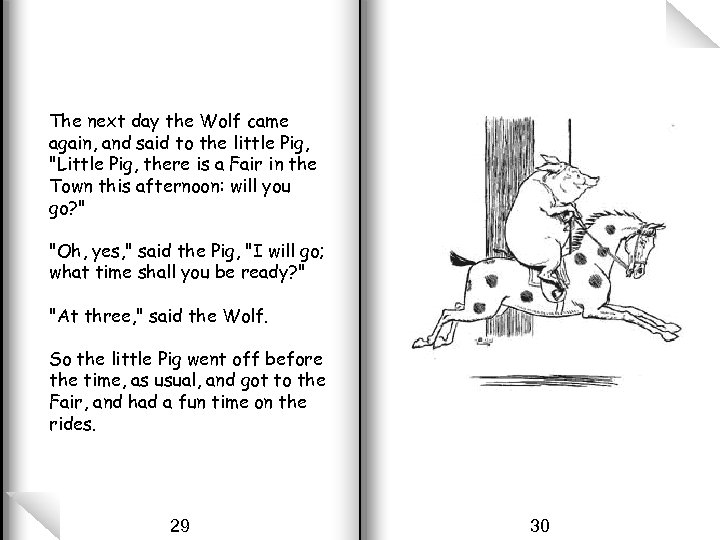 The next day the Wolf came again, and said to the little Pig,