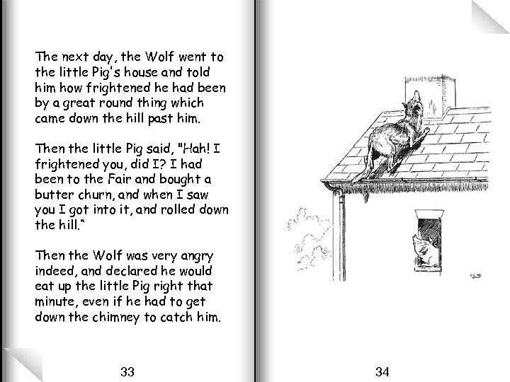 The next day, the Wolf went to the little Pig's house and told him