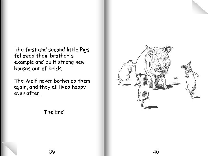 The first and second little Pigs followed their brother's example and built strong new