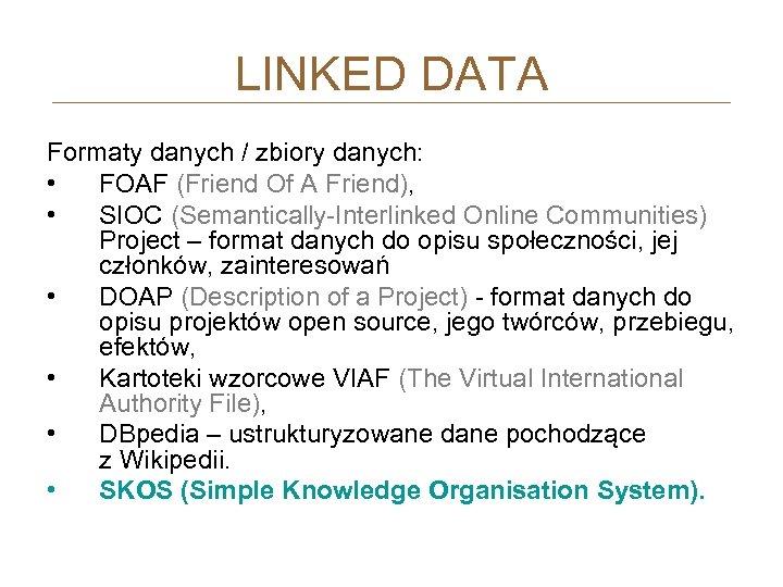 LINKED DATA Formaty danych / zbiory danych: • FOAF (Friend Of A Friend), •