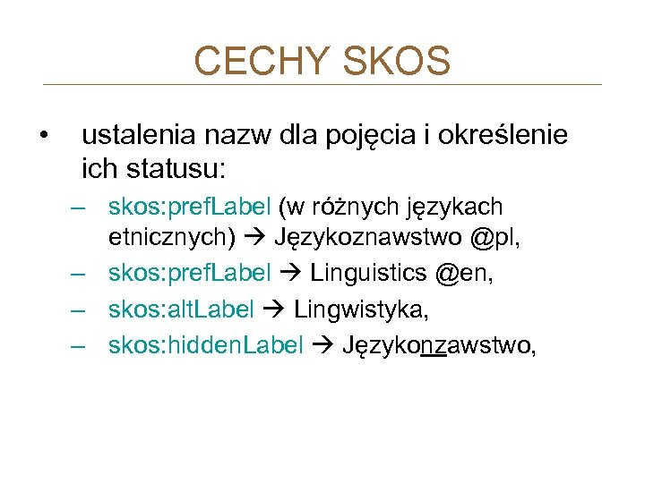 CECHY SKOS • ustalenia nazw dla pojęcia i określenie ich statusu: – skos: pref.