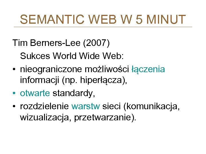 SEMANTIC WEB W 5 MINUT Tim Berners-Lee (2007) Sukces World Wide Web: • nieograniczone