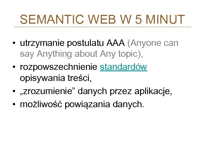 SEMANTIC WEB W 5 MINUT • utrzymanie postulatu AAA (Anyone can say Anything about