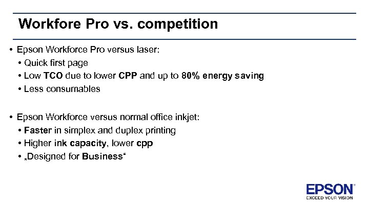 Workfore Pro vs. competition • Epson Workforce Pro versus laser: • Quick first page