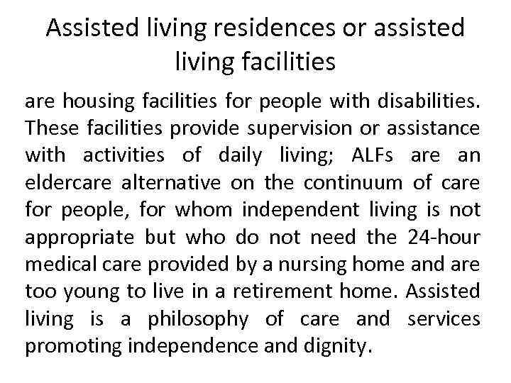 Assisted living residences or assisted living facilities are housing facilities for people with disabilities.