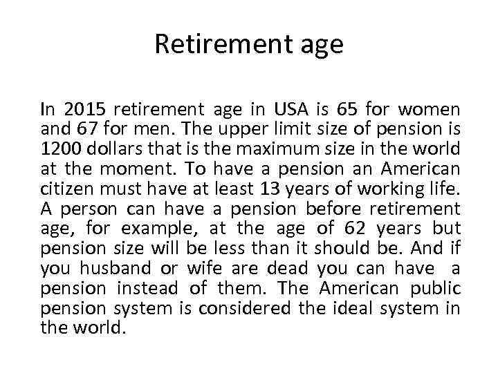 Retirement age In 2015 retirement age in USA is 65 for women and 67