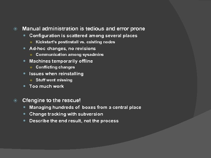 Manual administration is tedious and error prone Configuration is scattered among several places