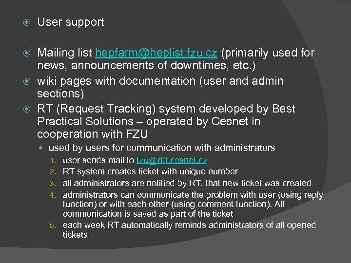 User support Mailing list hepfarm@heplist. fzu. cz (primarily used for news, announcements of