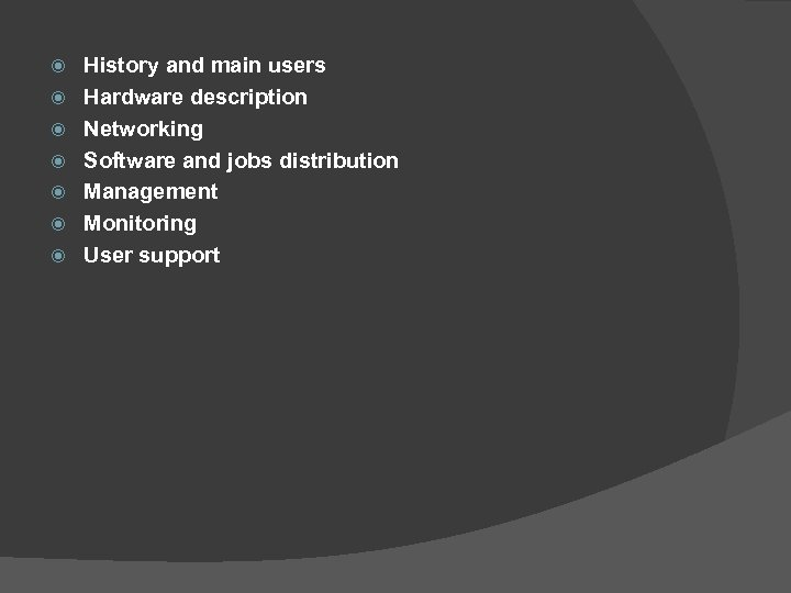 History and main users Hardware description Networking Software and jobs distribution Management Monitoring